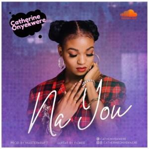 Catherine Onyekwere - Na You (Prod By Masterkraft)